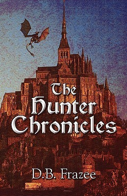The Hunter Chronicles  by  D. B. Frazee