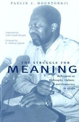 Struggle For Meaning: Reflections on Philosophy, Culture, and Democracy in Africa  by  Paulin J. Hountondji