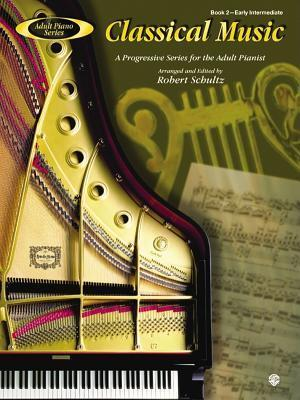 Adult Piano Classical Music, Bk 2: A Progressive Series for the Adult Pianist Robert Schultz