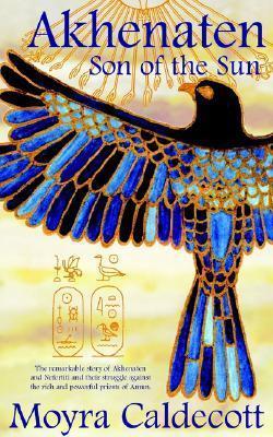 Akhenaten: Son of the Sun (Egyptian Sequence, Book 2) Moyra Caldecott