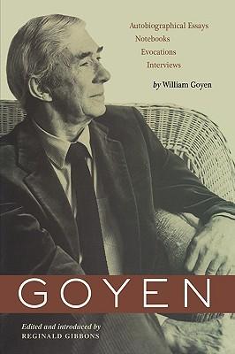 Goyen: Autobiographical Essays, Notebooks, Evocations, Interviews William Goyen