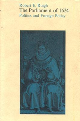 The Parliament of 1624: Politics and Foreign Policy Robert E. Ruigh