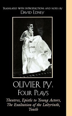 Olivier Py: Four Plays: Theatres, Epistle to Young Actors, the Exaltation of the Labyrinth, Youth  by  David Edney