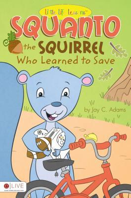 Squanto: The Squirrel Who Learned to Save Jay C. Adams