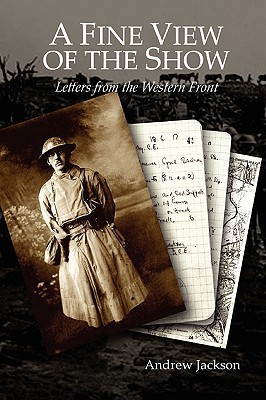 A Fine View of the Show: Letters from the Western Front  by  Andrew Jackson