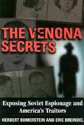 The Venona Secrets the Soviet Unions World War II Espionage Campaign Against the United States...and How America Fought Back  by  Eric Breindel