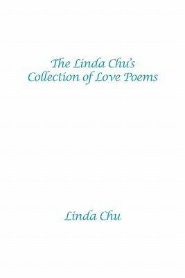 The Linda Chus Collection of Love Poems  by  Linda Chu