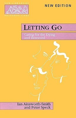 Letting Go - Caring for the Dying and Bereaved  by  Ian Ainsworth-Smith