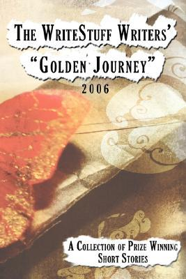 The Writestuff Writers Golden Journey: A Collection of Prize Winning Short Stories 2006 WriteStuff Writers