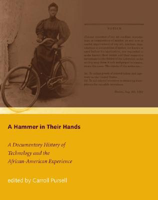 A Hammer In Their Hands: A Documentary History Of Technology And The African American Experience  by  Carroll W. Pursell