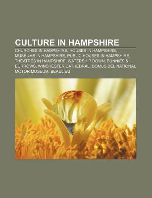 Culture in Hampshire: Churches in Hampshire, Houses in Hampshire, Museums in Hampshire, Public Houses in Hampshire, Theatres in Hampshire  by  Source Wikipedia