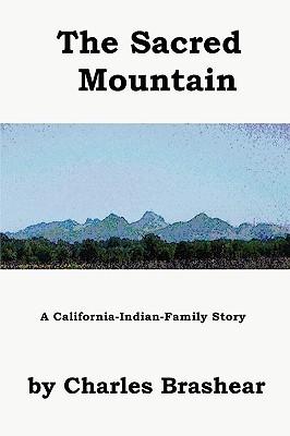 The Sacred Mountain, a California-Indian-Family Anatomy Charles R. Brashear