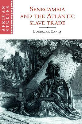 Senegambia and the Atlantic Slave Trade Boubacar Barry