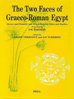 The Two Faces of Graeco-Roman Egypt: Greek and Demotic and Greek-Demotic Texts and Studies Presented to P.W. Pestman A.M.E.W. Verhoogt