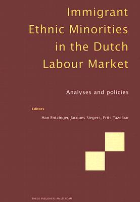 Immigrant Ethnic Minorities in the Dutch Labour Market  by  Hans Entzinger