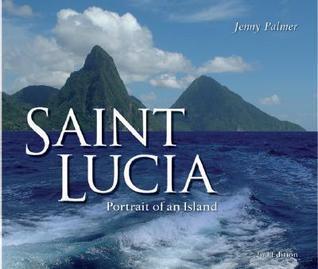 Saint Lucia: Portrait of an Island Jenny Palmer