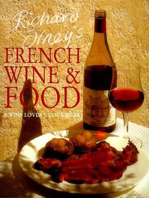 Richard Olneys French Wine and Food: A Wine Lovers Cookbook  by  Richard Olney