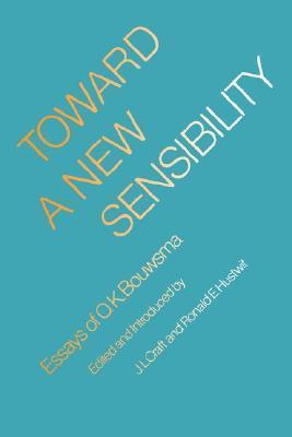 Toward a New Sensibility: Essays of O. K. Bouwsma  by  O.K. Bouwsma