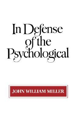 In Defense of the Psychological John William Miller