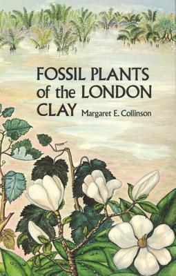 Fossil Plants Of The London Clay Margaret E. Collinson