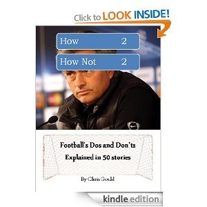 How 2 How Not 2: Footballs Dos and Donts Explained in 50 Stories  by  Chris Gould