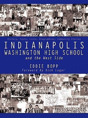 Indianapolis Washington High School and the West Side: History, Facts, Lists, Biographies, Community Stories  by  Eddie Bopp
