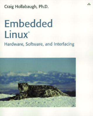 Embedded Linux: Hardware, Software, and Interfacing  by  Craig Hollabaugh