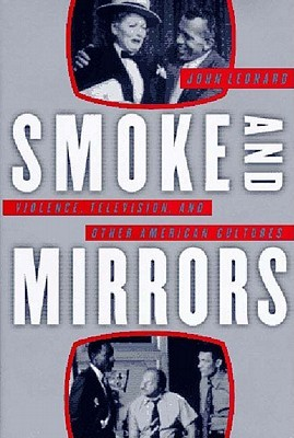 Smoke and Mirrors: Violence, Television & Other American Cultures  by  John D. Leonard