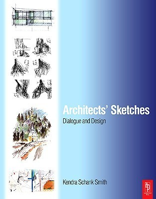 Architects Sketches: Dialogue and Design Kendra Schank Smith