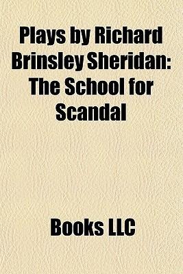 Plays  by  Richard Brinsley Sheridan: The School for Scandal by Richard Brinsley Sheridan