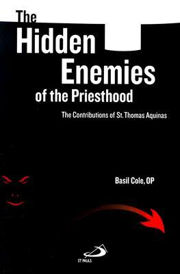 The Hidden Enemies of the Priesthood: The Contributions of St. Thomas Aquinas  by  Basil Cole