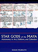 Star Gods of the Maya: Astronomy in Art, Folklore, and Calendars (The Linda Schele Series in Maya and Pre-Columbian Studies)  by  Susan Milbrath