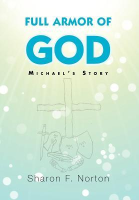Full Armor of God Michaels Story  by  Sharon F. Norton