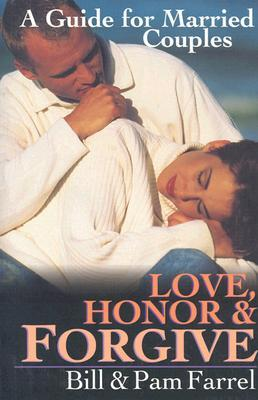 Love, Honor & Forgive: A Guide for Married Couples  by  Bill Farrel