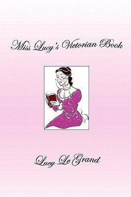 Miss Lucys Victorian Book  by  Lucy Le Grand