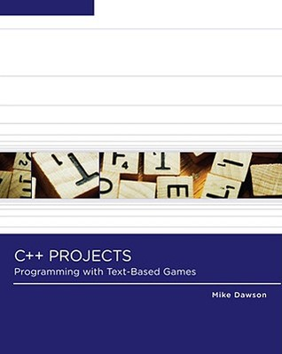 C++ Projects: Programming with Text-Based Games  by  Michael Dawson