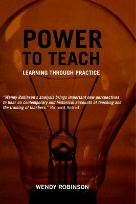 Power to Teach: Past and Present Perspectives on Learning Through Practice (Woburn Education Series) Wendy Robinson