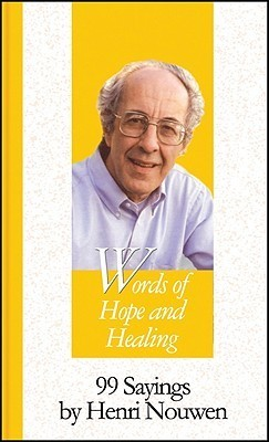 Words of Hope and Healing: 99 Sayings Henri Nouwen by Henri J.M. Nouwen