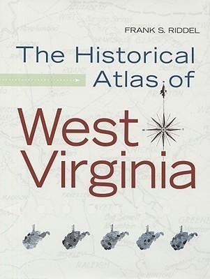 HISTORICAL ATLAS OF WEST VIRGINIA  by  Frank Riddel