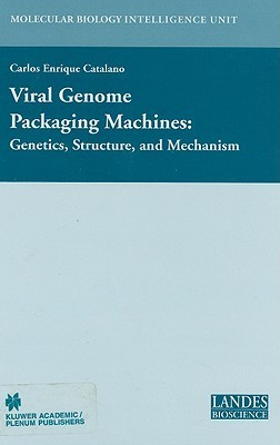 Viral Genome Packaging Machines: Genetics, Structure, and Mechanism Carlos .E. Catalano