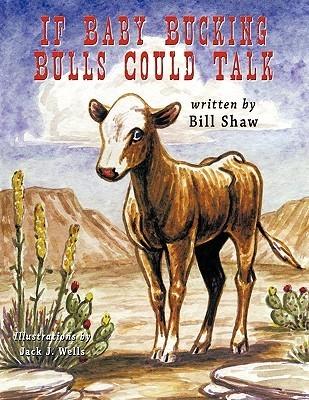 If Baby Bucking Bulls Could Talk Bill Shaw