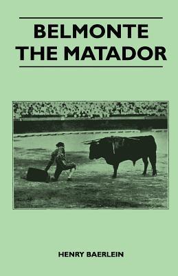 Belmonte the Matador  by  Henry Baerlein