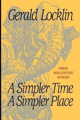 A Simpler Time a Simpler Place: Three Mid-Century Stories  by  Gerald Locklin