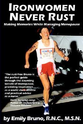 Ironwomen Never Rust: Making Memories While Managing Menopause Emily G. Bruno