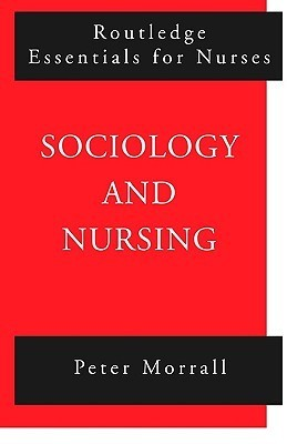Sociology and Nursing: An Introduction Peter Morrall