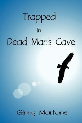 Trapped in Dead Mans Cave Ginny Martone