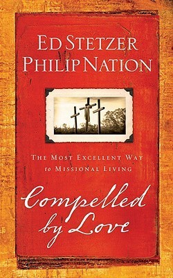 Compelled  by  Love: The Most Excellent Way to Missional Living by Ed Stetzer