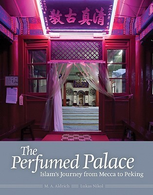 The Perfumed Palace: Islams Journey from Mecca to Peking  by  M.A. Aldrich