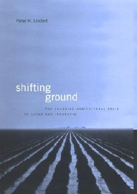 Shifting Ground: The Changing Agricultural Soils of China and Indonesia  by  Peter H. Lindert