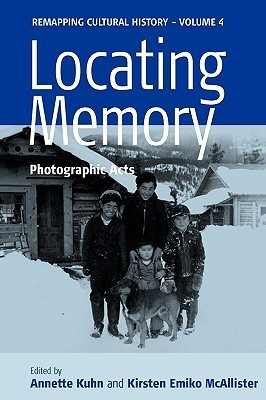 Locating Memory: Photographic Acts  by  Annette Kuhn
